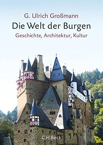 Die Welt der Burgen: Geschichte, Architektur, Kultur