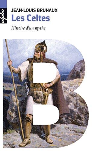 Les Celtes. Histoire dun mythe