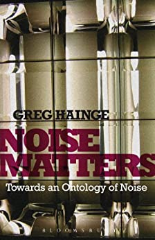 Noise Matters: Towards an Ontology of Noise by [Hainge, Greg]