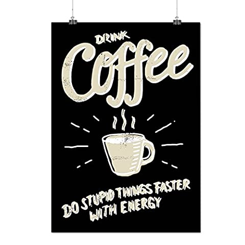 Drink Coffee Stupid Fast Energy Matte/Glossy Poster A3 (42cm x 30cm) | Wellcoda