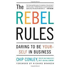 The Rebel Rules: Daring to be Yourself in Business by Chip Conley (2001-01-03)