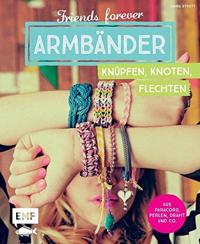 Friends forever - Armbänder knüpfen, knoten, flechten: Aus Paracord, Perlen, Draht und Co. -
