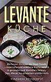 Levante Küche: Die besten Rezepte des Food-Trends - israelische und arabische Küche vereint in gesunden und köstlichen Salaten, Dips, Mezze, Hauptspeisen und Desserts