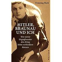 Hitler, Braunau und ich: Wie meine Urgroßmutter den Krieg hätte verhindern können