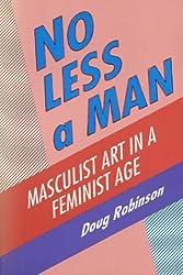 No Less a Man: Masculist Art in a Feminist Age by Doug Robinson (1994-01-01)