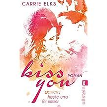 Kiss you: Gestern, heute und für immer (German Edition)