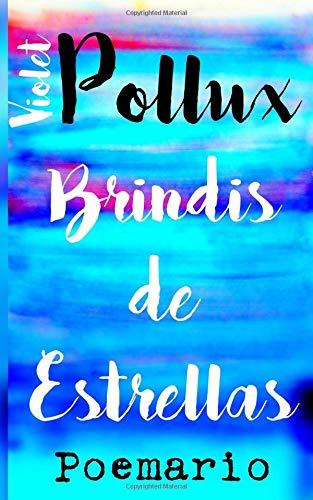 Brindis de Estrellas: Un Poemario par Violet Pollux
