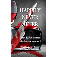 Happily Never After: Crime & Publishment Anthology Volume 1 (Crime & Publishment Anthologies)