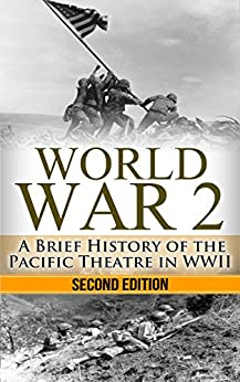 World War 2: Pacific Theatre: A Brief History of the Pacific Theatre in WWII (World War 2, WWII, WW2, Pacific Theatre, history, Japan Invasion, Pearl Harbor, Hiroshima Book 1) by [Jenkins, Ryan]