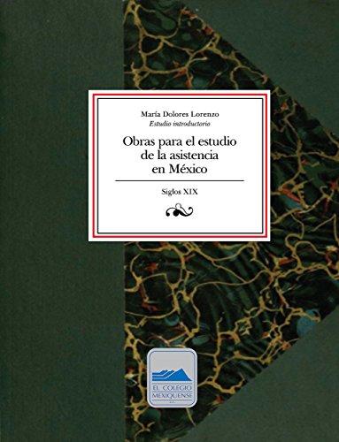 Obras para el estudio de la asistencia en México, siglo XIX por María Dolores Lorenzo