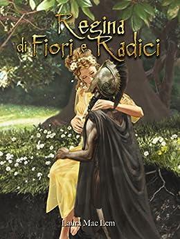 Regina di fiori e radici (Italian Edition) by [MacLem, Laura]