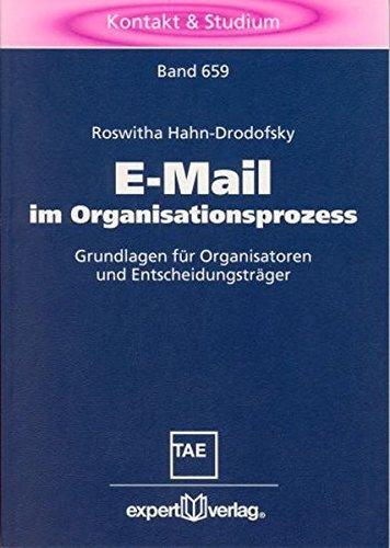 E-Mail im Organisationsprozess: Grundlagen für Organisatoren und Entscheidungsträger (Kontakt & Studium, Band 659)