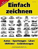 Einfach zeichnen: Autos, LKWs, Sportwagen, Oldtimer, Gel?ndewagen. Gesamtausgabe Band 1-4: ?ber 50 Motive Schritt f?r Schritt zeichnen by Vasco Kintzel(2007-06-08)