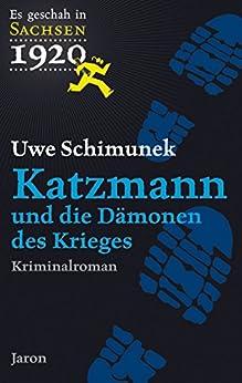 Uwe Schimunek - Katzmann und die Dämonen des Krieges: Der zweite Fall. Kriminalroman (Es geschah in Sachsen 2)