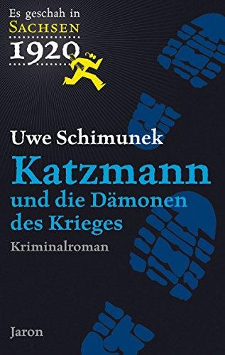Katzmann und die Dämonen des Krieges: Der zweite Fall. Kriminalroman (Es geschah in Sachsen 2)