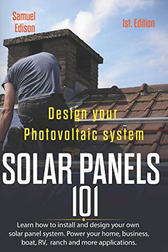 Design your photovoltaic system Solar Panels 101 1st Edition: Learn how to install and design your own solar panel system Power your home, business, boat, RV, ranch and some applications. Rv-power-systeme