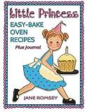Little Princess Easy Bake Oven Recipes Plus Journal: 64 Easy Bake Oven Recipes with Journal Pages