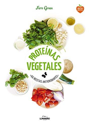 Proteínas vegetales: 66 recetas antioxidantes (Come Verde) por Fern Green