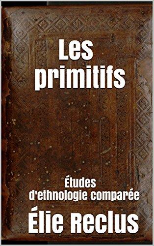 Les primitifs (annoté): Études d'ethnologie comparée
