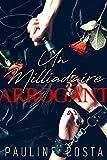 Un Milliardaire Arrogant: (Nouvelle érotique, Alpha Male, Dominateur, HARD & TABOU)