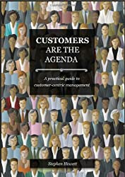 Customers Are The Agenda: A Practical Guide to Customer-centric Management