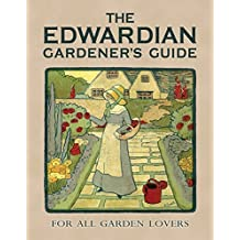 The Edwardian Gardener's Guide: For All Garden Lovers (Old House)