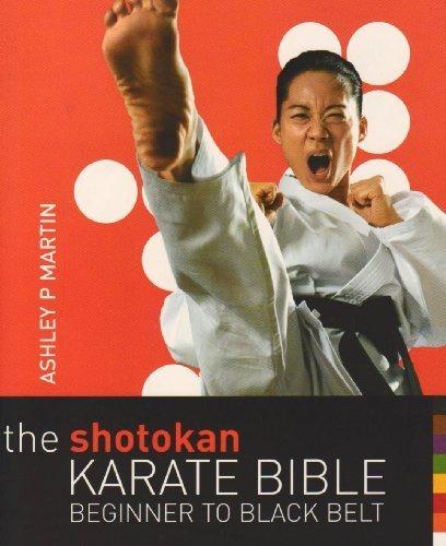 The Shotokan Karate Bible: Beginner to Black Belt by Ashley P. Martin (2007-07-30)