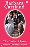 04 the Castle of Love by Barbara Cartland (2013-08-01)