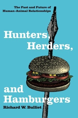 Hunters, Herders, and Hamburgers: The Past and Future of Human-Animal Relationships by Richard W. Bulliet (2007-07-03)