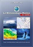 La Meteorologia Marina In 7 Giorni: Scopri come fare previsioni meteo prima di uscire dal porto
