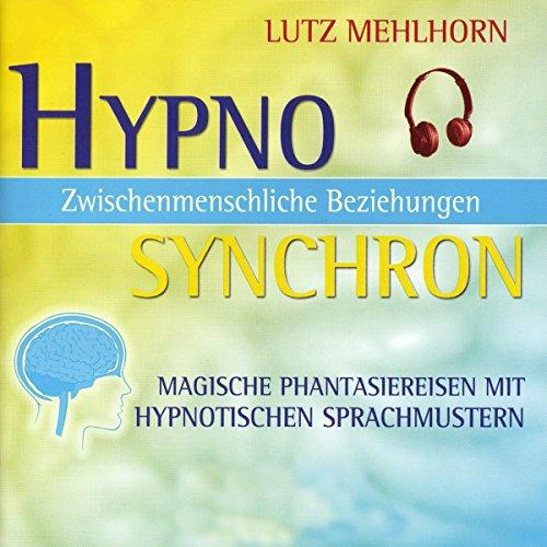 Zwischenmenschliche Beziehungen: Magische Phantasiereisen mit hypnotischen Sprachmustern (Hypno Synchron)