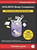OCEJWCD Study Companion: Certified Expert Java EE 6 Web Component Developer (oracle Exam 1Z0-899)