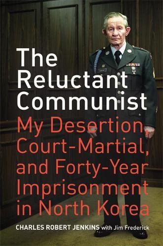 The Reluctant Communist: My Desertion, Court-Martial, and Forty-Year Imprisonment in North Korea por Charles Robert Jenkins