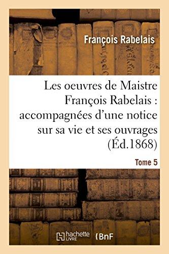 Les oeuvres de Maistre François Rabelais : notice sur sa vie et ses ouvrages Tome 5