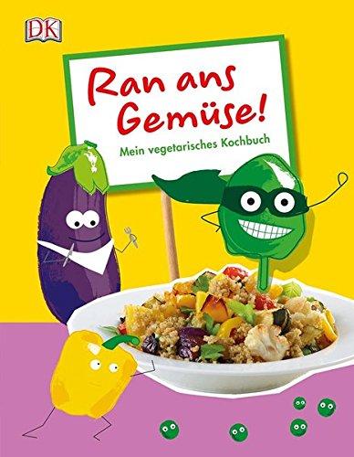 Ran ans Gemüse!: Mein vegetarisches Kochbuch