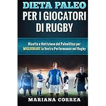 DIETA PALEO Per I GIOCATORI DI RUGBY: Ricette e Nutrizione del Paleolitico per Migliorare la Vostra Performance nel Rugby