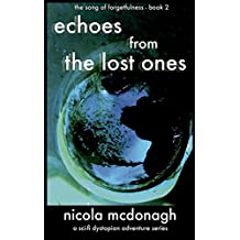 Echoes from the Lost Ones A Sci-fi Dystopian Adventure: Book 2 - in the The Song of Forgetfulness Post Apocalyptic Sci-fi Cli-fi Series