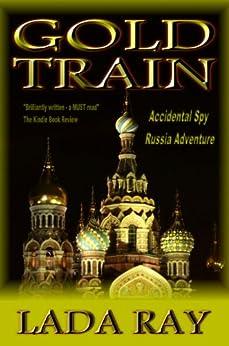 Gold Train (Accidental Spy Russia Adventure Book 2) (English Edition) di [Ray, Lada]