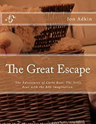 The Great Escape: The Adventures of Carla Bear. The little bear with the BIG imagination. (Volume 1) by Mr Jon Adkin (2014-04-16)