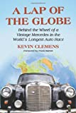 A Lap of the Globe: Behind the Wheel of a Vintage Mercedes in the Worlds Longest Auto Race