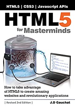 HTML5 for Masterminds, Revised 2nd Edition (English Edition) von [Gauchat, J.D.]