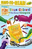 True Colors! the Story of Crayola (History of Fun Stuff: Ready to Read, Level 3)