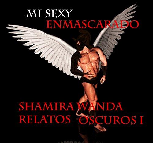 Mi sexy enmascarado (Sexys extraños nº 1) por Shamira Wanda