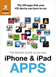 The Rough Guide to the Best iPhone and iPad Apps: The 500 apps that your iOS device was born to run by Peter Buckley (1-Aug-2012) Paperback
