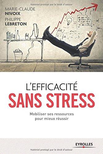 L'efficacité sans stress: Mobiliser ses ressources pour mieux réussir.