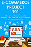 E-COMMERCE PROJECT 101: 3 Ecommerce Business Models for Beginners…Ebay, Facebook Shopify Advertising & Instagram Marketing