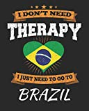 I Don't Need Therapy I Just Need To Go To Brazil: Brazil Travel Journal| Brazil Vacation Journal | 150 Pages 8x10 | Packing Check List | To Do Lists | Outfit Planner And Much More