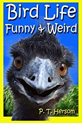 Bird Life Funny & Weird Feathered Animals: Learn with Amazing Bird Pictures and Fun Facts About Birds: Volume 3 (Funny & Weird Animals)