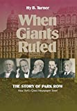 When Giants Ruled: The Story of Park Row, Ny's Great Newspaper Street: The Story of Park Row, New York's Greatest Newspaper Street (Communications and Media Studies, Band 2)