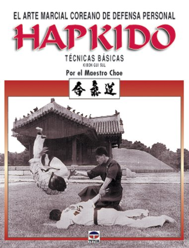 Descargar Libro Hapkido : el arte marcial coreano de defensa personal : kibon gui sul : técnicas básicas de Maestro Choe